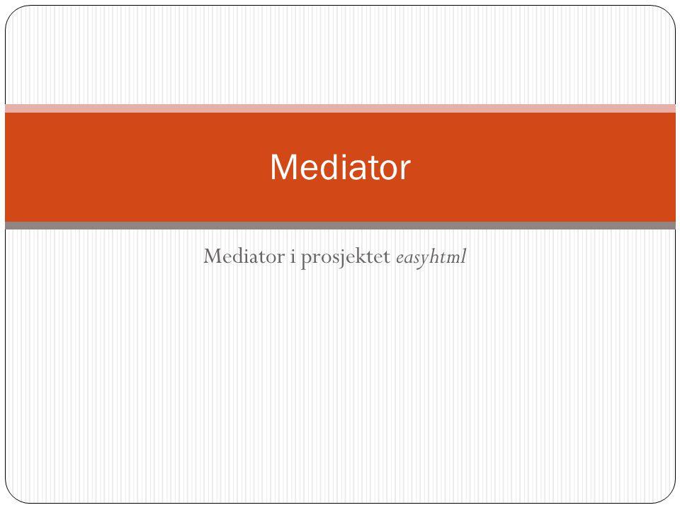 Mediator i prosjektet easyhtml Mediator