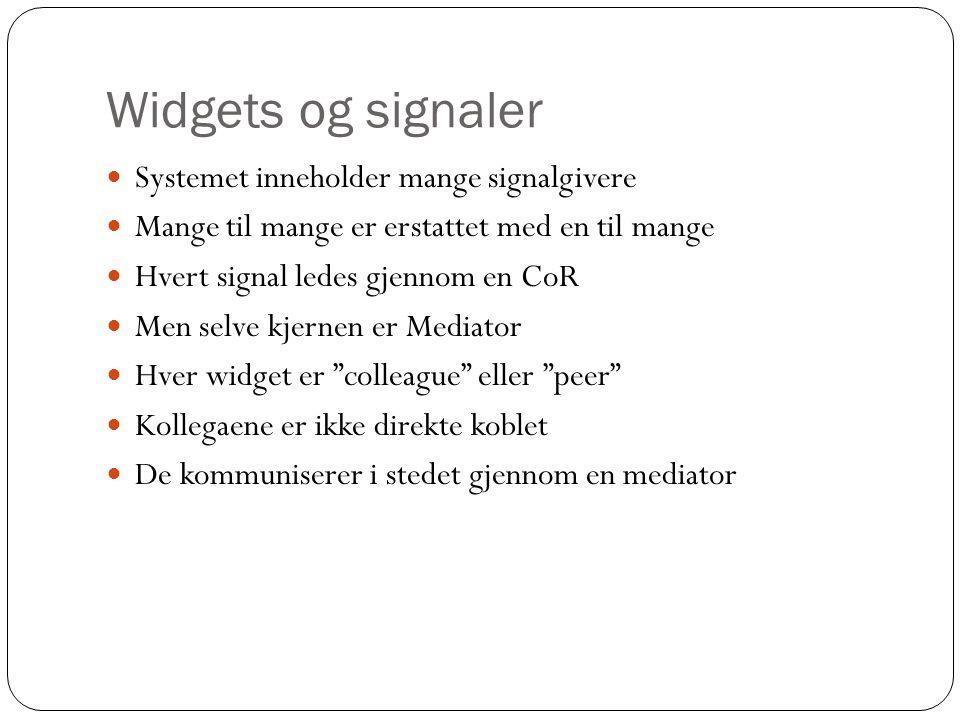 Widgets og signaler  Systemet inneholder mange signalgivere  Mange til mange er erstattet med en til mange  Hvert signal ledes gjennom en CoR  Men