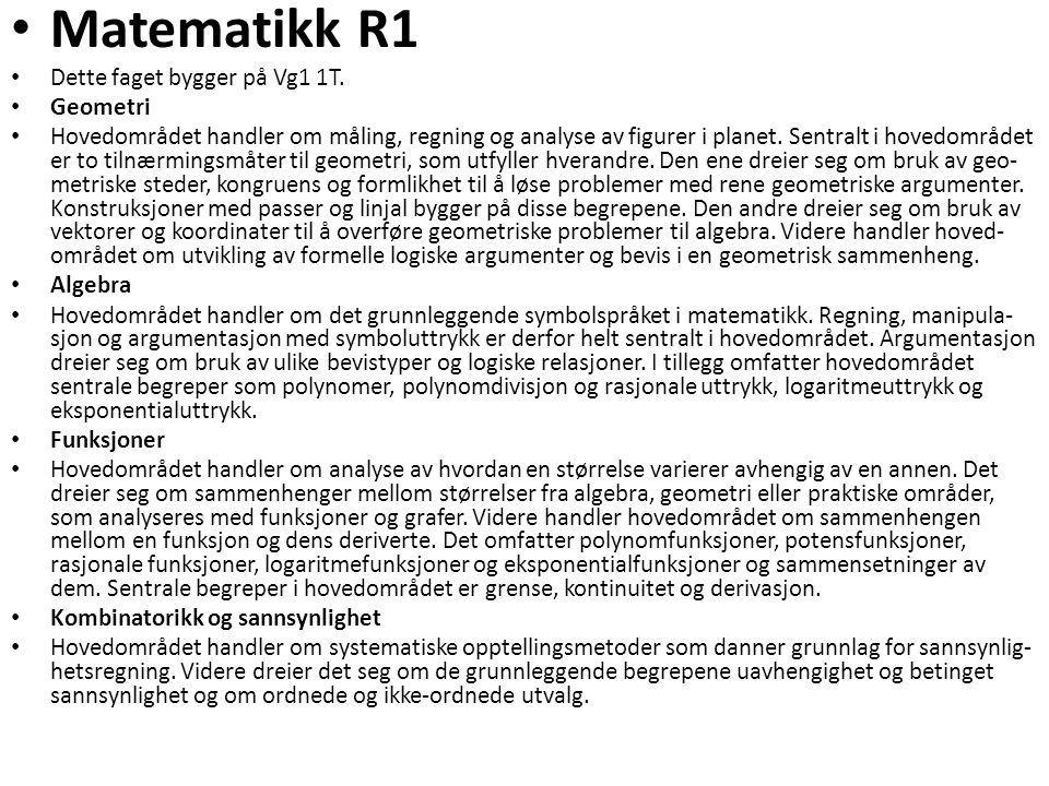 • Matematikk R1 • Dette faget bygger på Vg1 1T. • Geometri • Hovedområdet handler om måling, regning og analyse av figurer i planet. Sentralt i hovedo