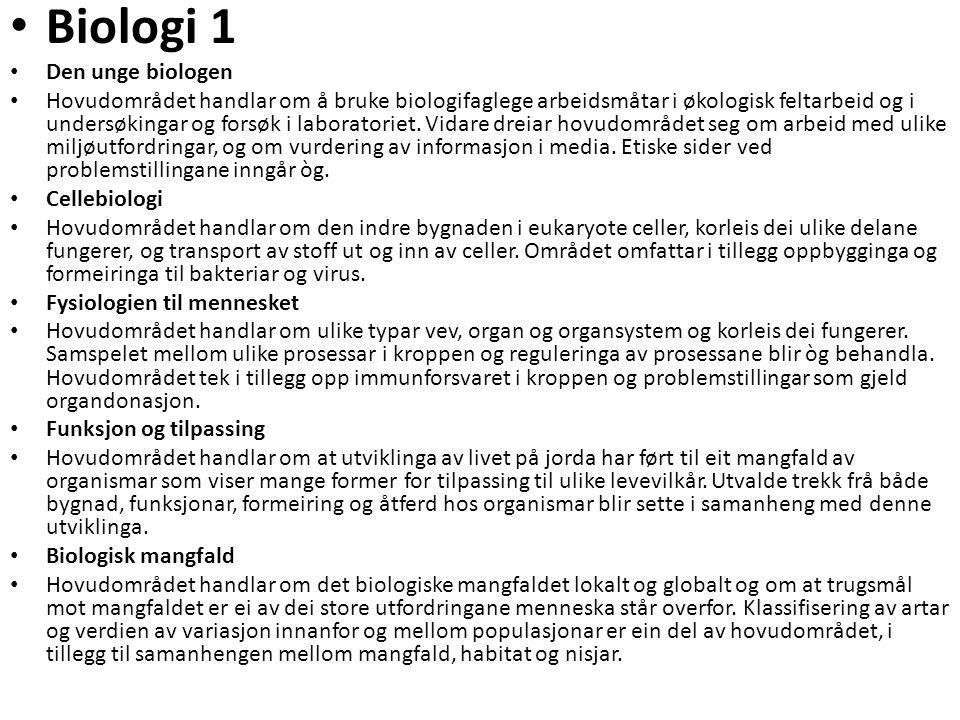 • Biologi 1 • Den unge biologen • Hovudområdet handlar om å bruke biologifaglege arbeidsmåtar i økologisk feltarbeid og i undersøkingar og forsøk i l