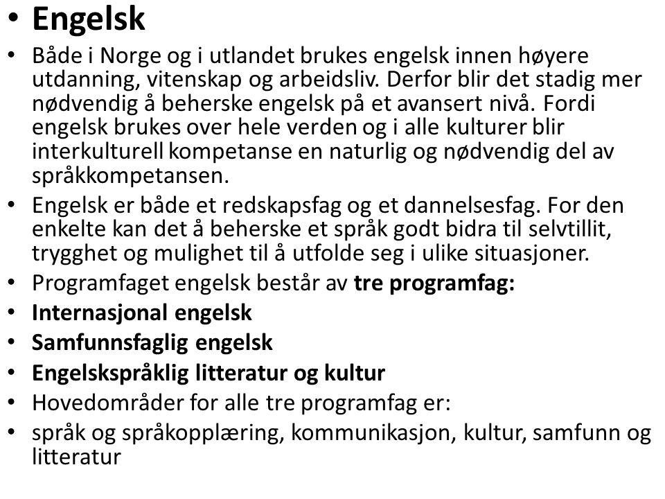 • Engelsk • Både i Norge og i utlandet brukes engelsk innen høyere utdanning, vitenskap og arbeidsliv. Derfor blir det stadig mer nødvendig å behersk