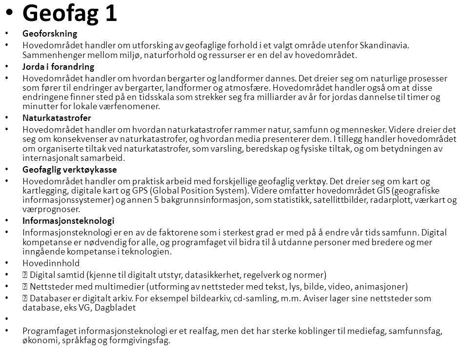 • Geofag 1 • Geoforskning • Hovedområdet handler om utforsking av geofaglige forhold i et valgt område utenfor Skandinavia. Sammenhenger mellom miljø