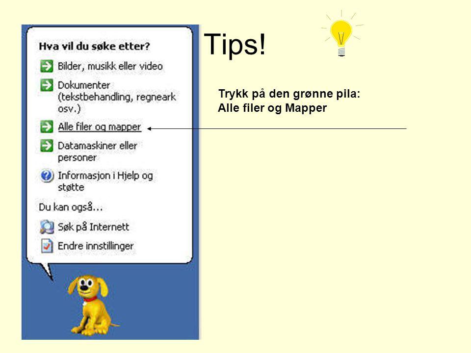 Tips! Trykk på den grønne pila: Alle filer og Mapper