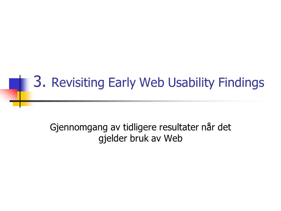 3. Revisiting Early Web Usability Findings Gjennomgang av tidligere resultater når det gjelder bruk av Web