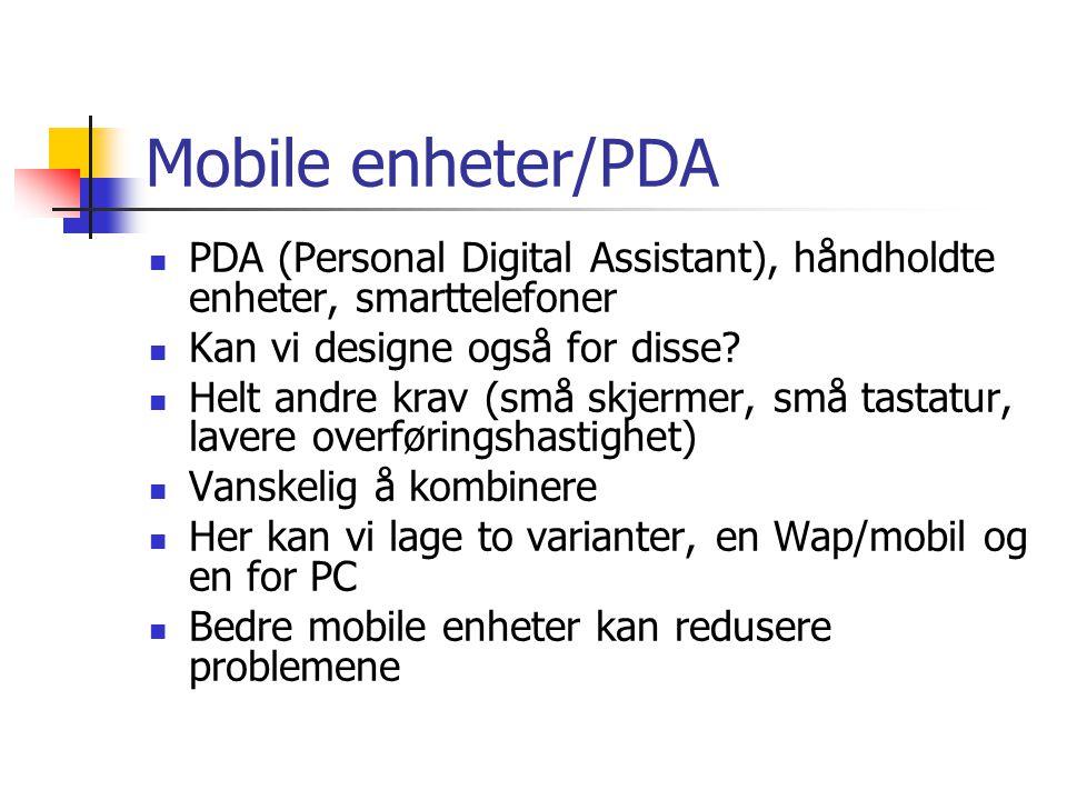 Mobile enheter/PDA  PDA (Personal Digital Assistant), håndholdte enheter, smarttelefoner  Kan vi designe også for disse.