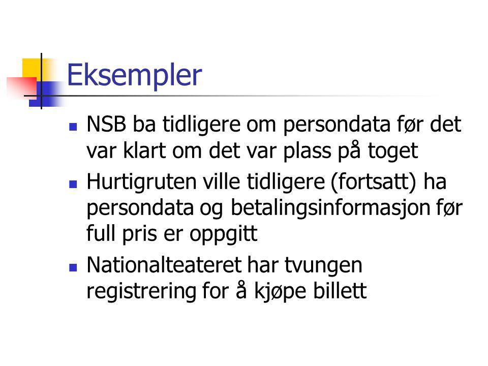 Eksempler  NSB ba tidligere om persondata før det var klart om det var plass på toget  Hurtigruten ville tidligere (fortsatt) ha persondata og betalingsinformasjon før full pris er oppgitt  Nationalteateret har tvungen registrering for å kjøpe billett