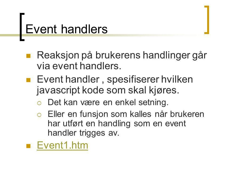 Event handlers  Reaksjon på brukerens handlinger går via event handlers.