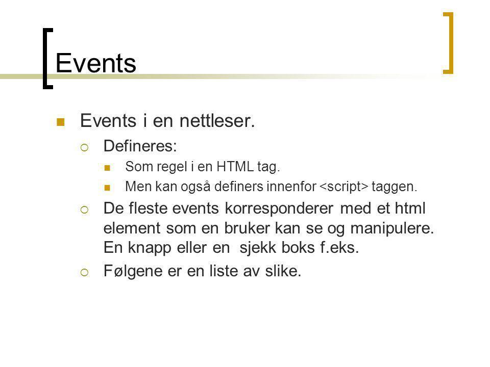 Events  Events i en nettleser.  Defineres:  Som regel i en HTML tag.  Men kan også definers innenfor taggen.  De fleste events korresponderer med
