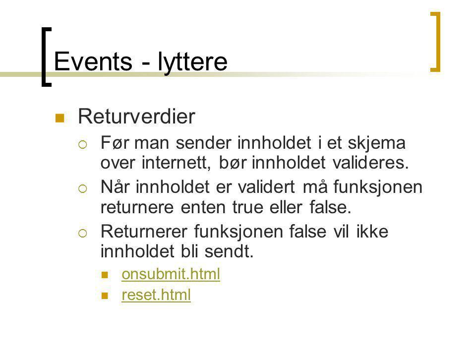 Events - lyttere  Returverdier  Før man sender innholdet i et skjema over internett, bør innholdet valideres.  Når innholdet er validert må funksjo