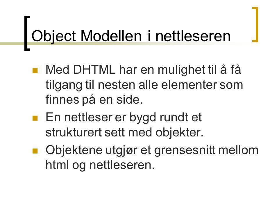 Object Modellen i nettleseren  Med DHTML har en mulighet til å få tilgang til nesten alle elementer som finnes på en side.  En nettleser er bygd run
