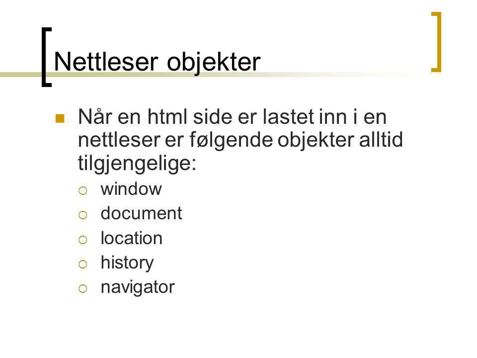 Nettleser objekter  Når en html side er lastet inn i en nettleser er følgende objekter alltid tilgjengelige:  window  document  location  history