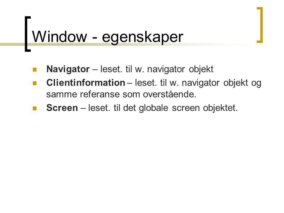 Window - egenskaper  Navigator – leset. til w. navigator objekt  Clientinformation – leset. til w. navigator objekt og samme referanse som overståen