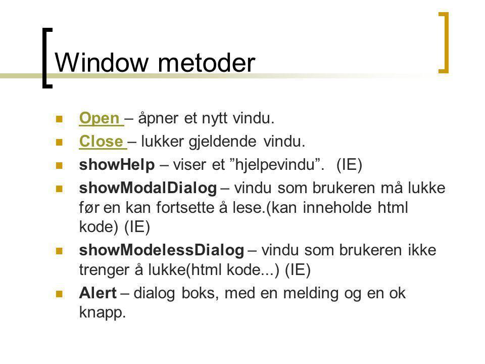 """Window metoder  Open – åpner et nytt vindu. Open  Close – lukker gjeldende vindu. Close  showHelp – viser et """"hjelpevindu"""". (IE)  showModalDialog"""