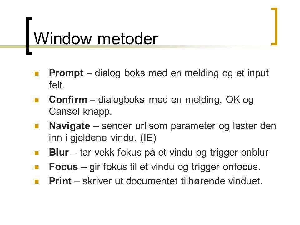 Window metoder  Prompt – dialog boks med en melding og et input felt.  Confirm – dialogboks med en melding, OK og Cansel knapp.  Navigate – sender