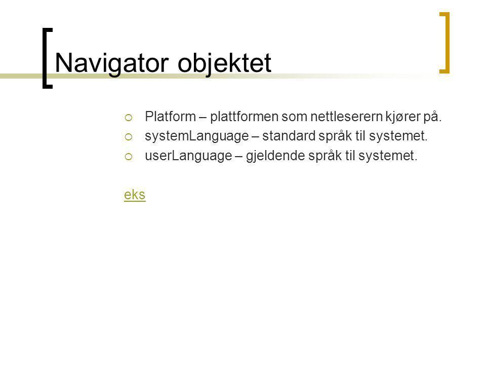Navigator objektet  Platform – plattformen som nettleserern kjører på.  systemLanguage – standard språk til systemet.  userLanguage – gjeldende spr