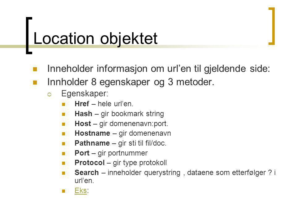 Location objektet  Inneholder informasjon om url'en til gjeldende side:  Innholder 8 egenskaper og 3 metoder.  Egenskaper:  Href – hele url'en. 