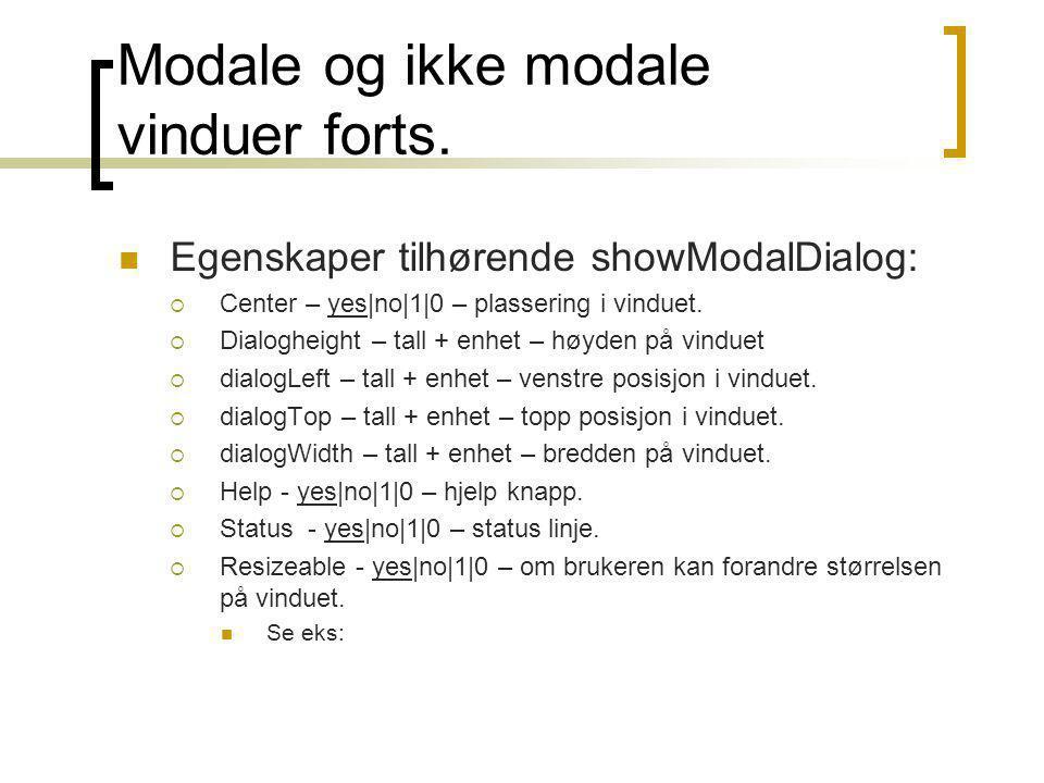 Modale og ikke modale vinduer forts.  Egenskaper tilhørende showModalDialog:  Center – yes|no|1|0 – plassering i vinduet.  Dialogheight – tall + en