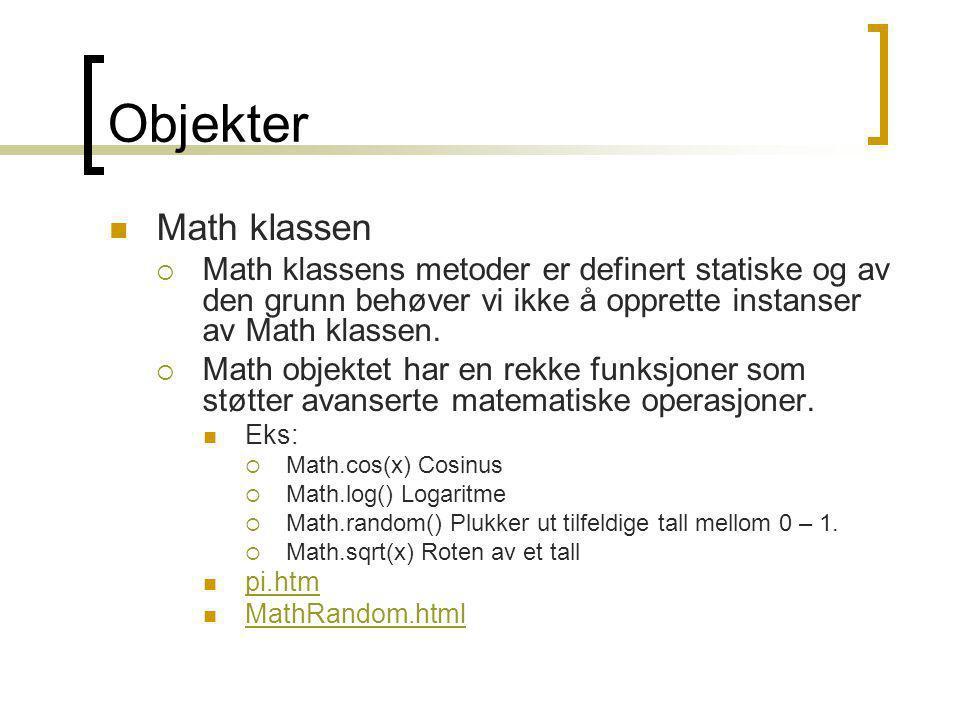 Objekter  Date klassen  Oprettter et nytt objekt for å kunne jobbe med Date:  dagens = new Date();  Konstruktøren setter automatisk gjeldende tid uten argumenter.