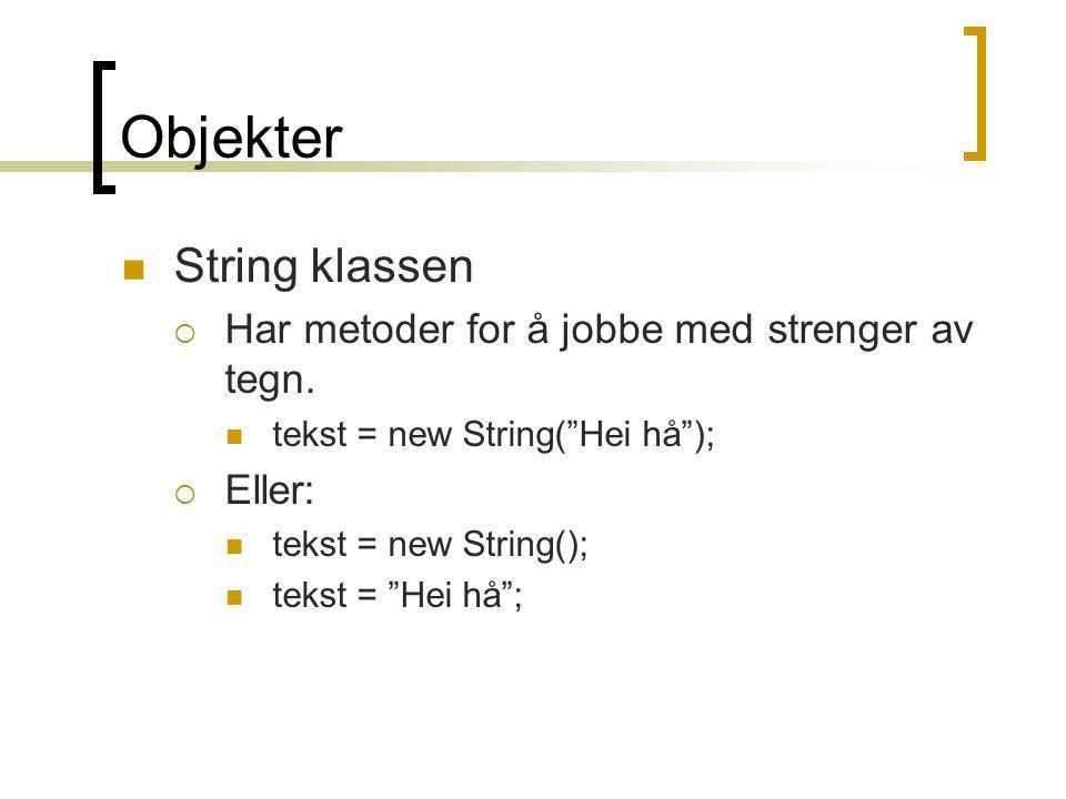 """Objekter  String klassen  Har metoder for å jobbe med strenger av tegn.  tekst = new String(""""Hei hå"""");  Eller:  tekst = new String();  tekst = """""""