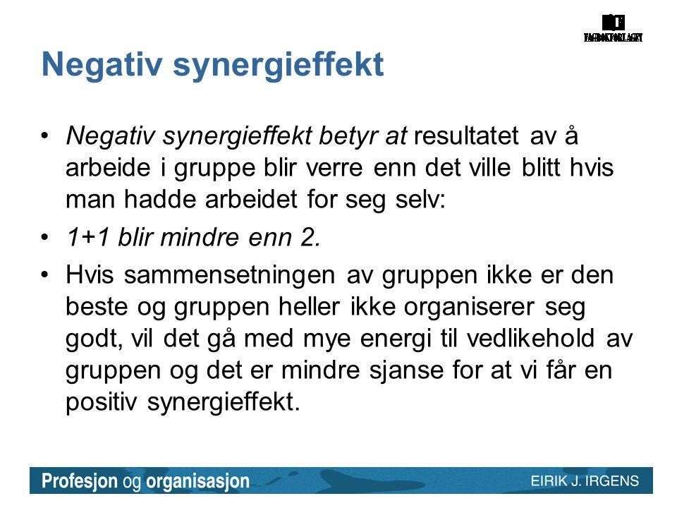 Negativ synergieffekt •Negativ synergieffekt betyr at resultatet av å arbeide i gruppe blir verre enn det ville blitt hvis man hadde arbeidet for seg