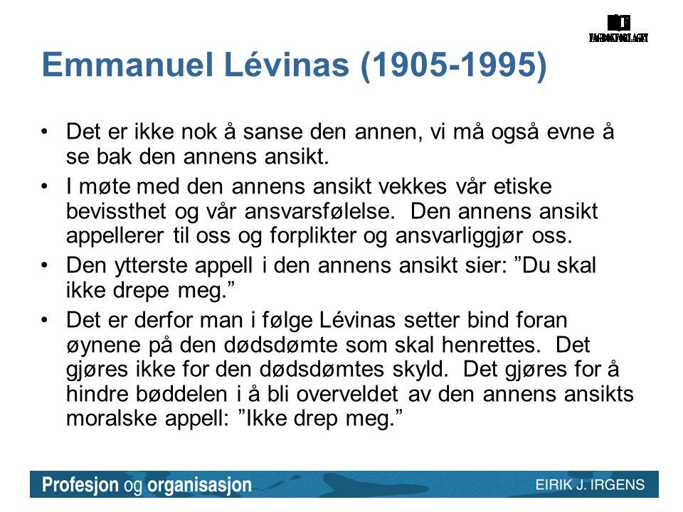 Emmanuel Lévinas (1905-1995) •Det er ikke nok å sanse den annen, vi må også evne å se bak den annens ansikt. •I møte med den annens ansikt vekkes vår