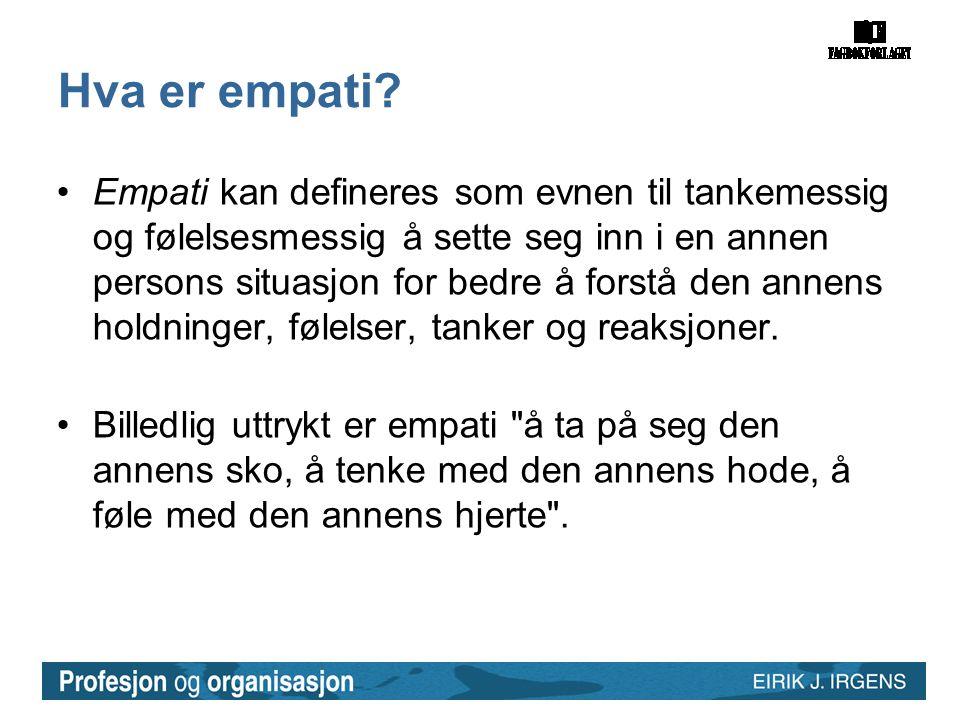 Hva er empati? •Empati kan defineres som evnen til tankemessig og følelsesmessig å sette seg inn i en annen persons situasjon for bedre å forstå den a