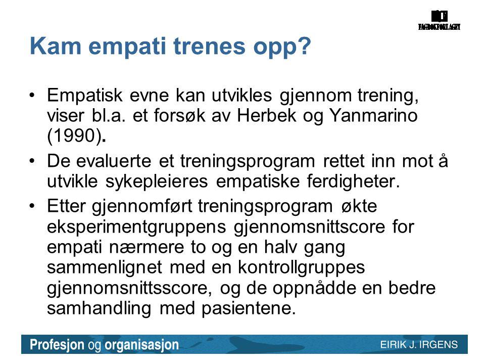 Kam empati trenes opp? •Empatisk evne kan utvikles gjennom trening, viser bl.a. et forsøk av Herbek og Yanmarino (1990). •De evaluerte et treningsprog