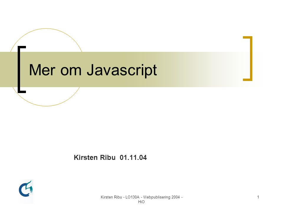 Kirsten Ribu - LO130A - Webpublisering 2004 - HiO 1 Mer om Javascript Kirsten Ribu 01.11.04