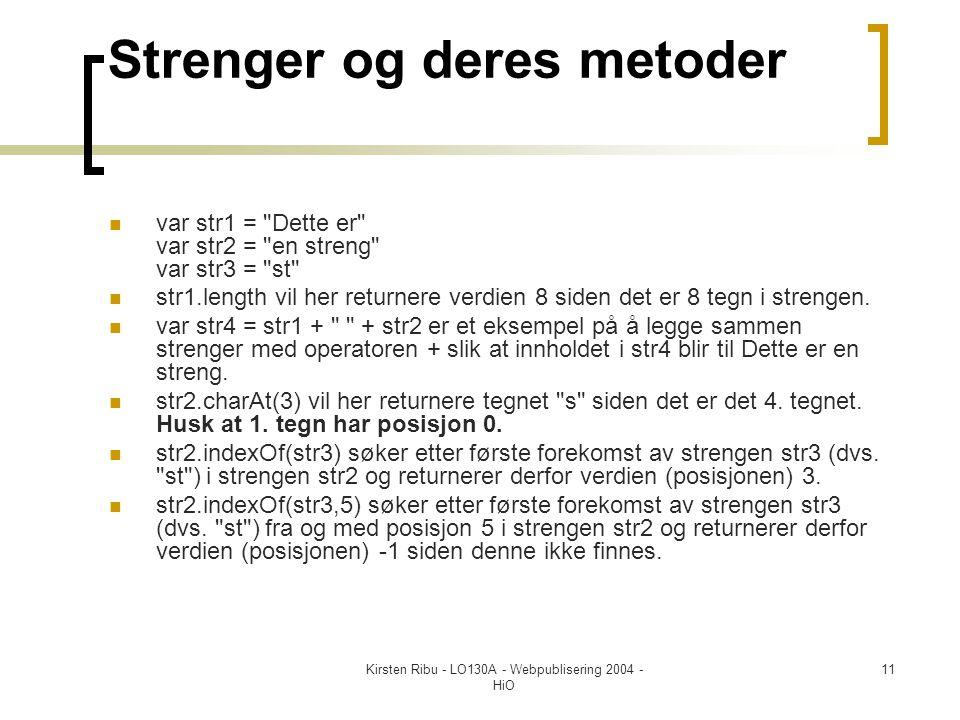 Kirsten Ribu - LO130A - Webpublisering 2004 - HiO 11 Strenger og deres metoder  var str1 = Dette er var str2 = en streng var str3 = st  str1.length vil her returnere verdien 8 siden det er 8 tegn i strengen.