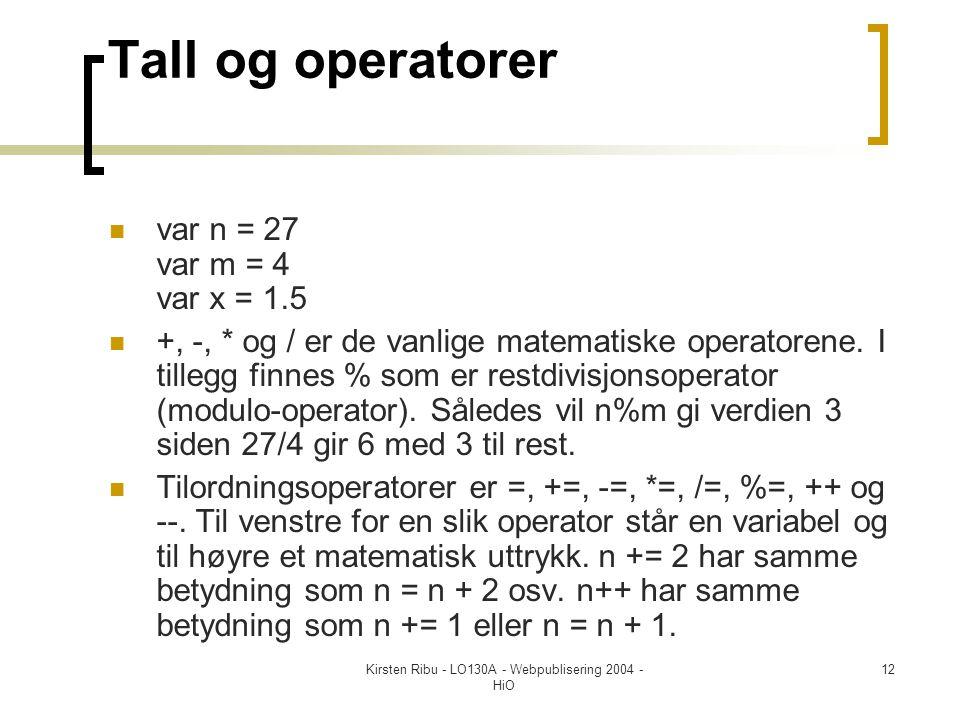 Kirsten Ribu - LO130A - Webpublisering 2004 - HiO 12 Tall og operatorer  var n = 27 var m = 4 var x = 1.5  +, -, * og / er de vanlige matematiske operatorene.