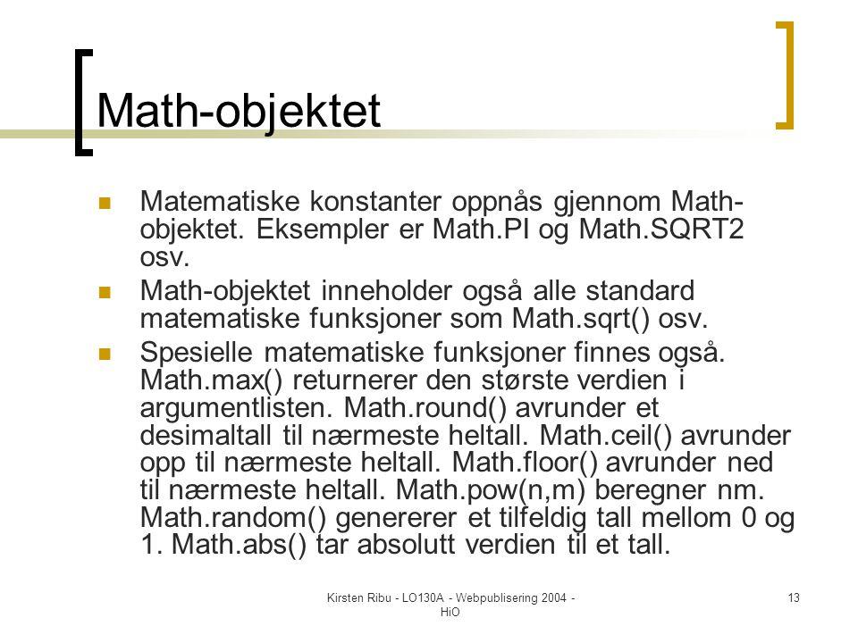 Kirsten Ribu - LO130A - Webpublisering 2004 - HiO 13 Math-objektet  Matematiske konstanter oppnås gjennom Math- objektet.