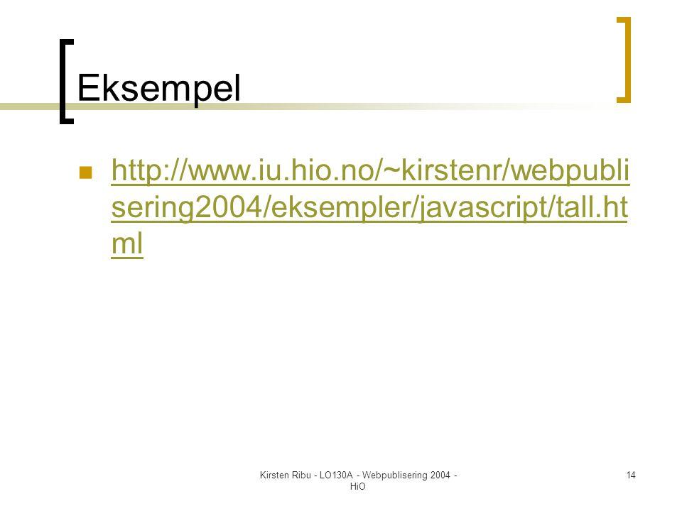 Kirsten Ribu - LO130A - Webpublisering 2004 - HiO 14 Eksempel  http://www.iu.hio.no/~kirstenr/webpubli sering2004/eksempler/javascript/tall.ht ml http://www.iu.hio.no/~kirstenr/webpubli sering2004/eksempler/javascript/tall.ht ml