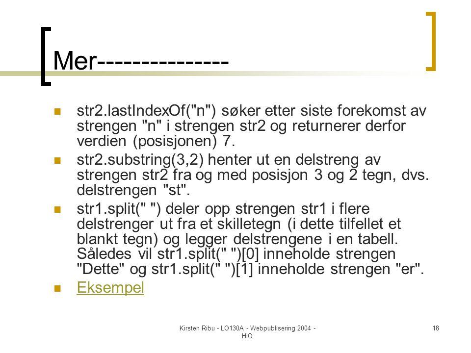Kirsten Ribu - LO130A - Webpublisering 2004 - HiO 18 Mer---------------  str2.lastIndexOf( n ) søker etter siste forekomst av strengen n i strengen str2 og returnerer derfor verdien (posisjonen) 7.