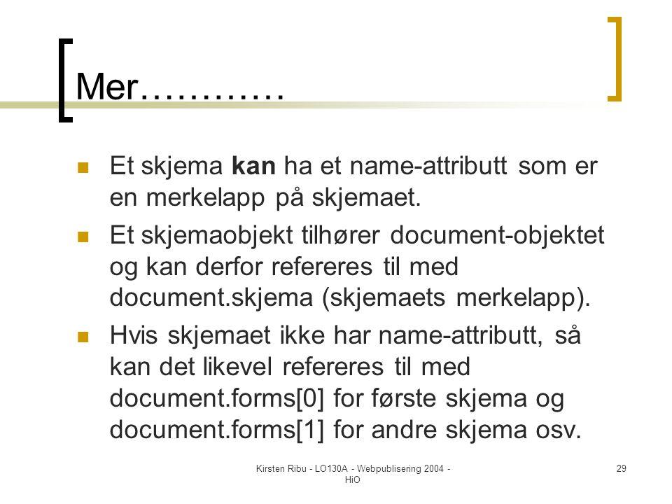 Kirsten Ribu - LO130A - Webpublisering 2004 - HiO 29 Mer…………  Et skjema kan ha et name-attributt som er en merkelapp på skjemaet.