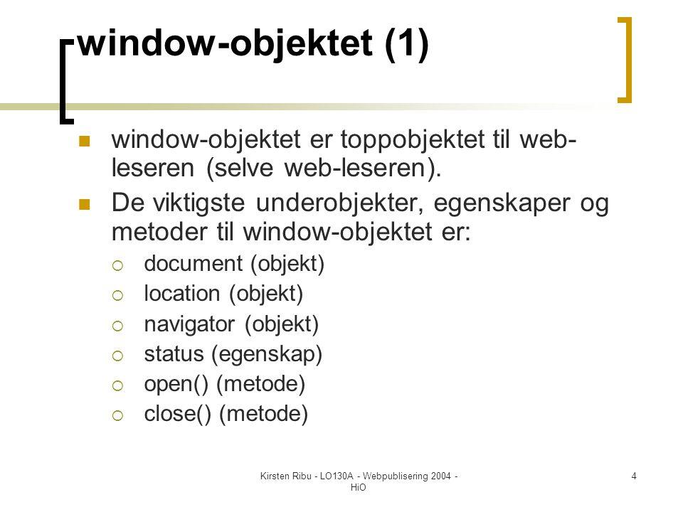 Kirsten Ribu - LO130A - Webpublisering 2004 - HiO 4 window-objektet (1)  window-objektet er toppobjektet til web- leseren (selve web-leseren).