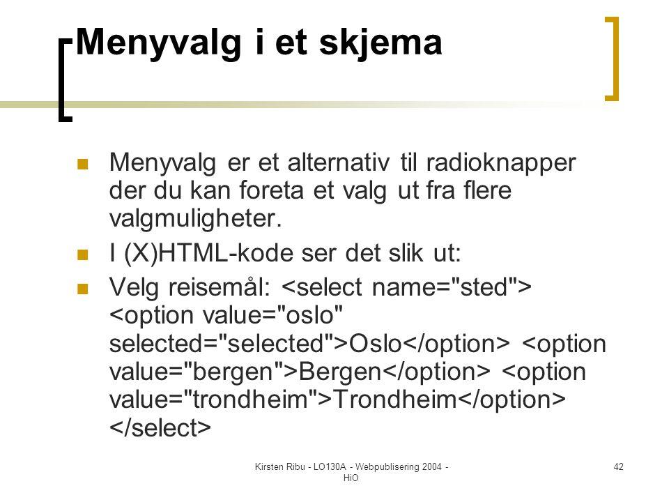 Kirsten Ribu - LO130A - Webpublisering 2004 - HiO 42 Menyvalg i et skjema  Menyvalg er et alternativ til radioknapper der du kan foreta et valg ut fra flere valgmuligheter.