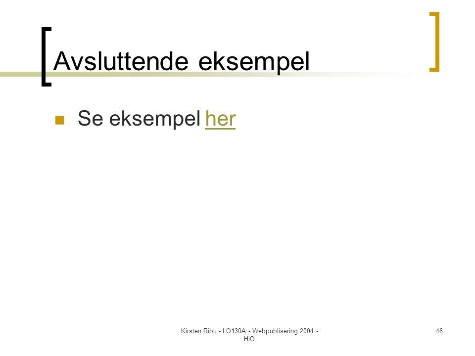 Kirsten Ribu - LO130A - Webpublisering 2004 - HiO 46 Avsluttende eksempel  Se eksempel herher