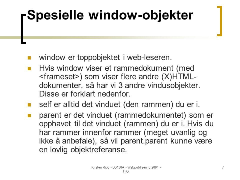Kirsten Ribu - LO130A - Webpublisering 2004 - HiO 7 Spesielle window-objekter  window er toppobjektet i web-leseren.