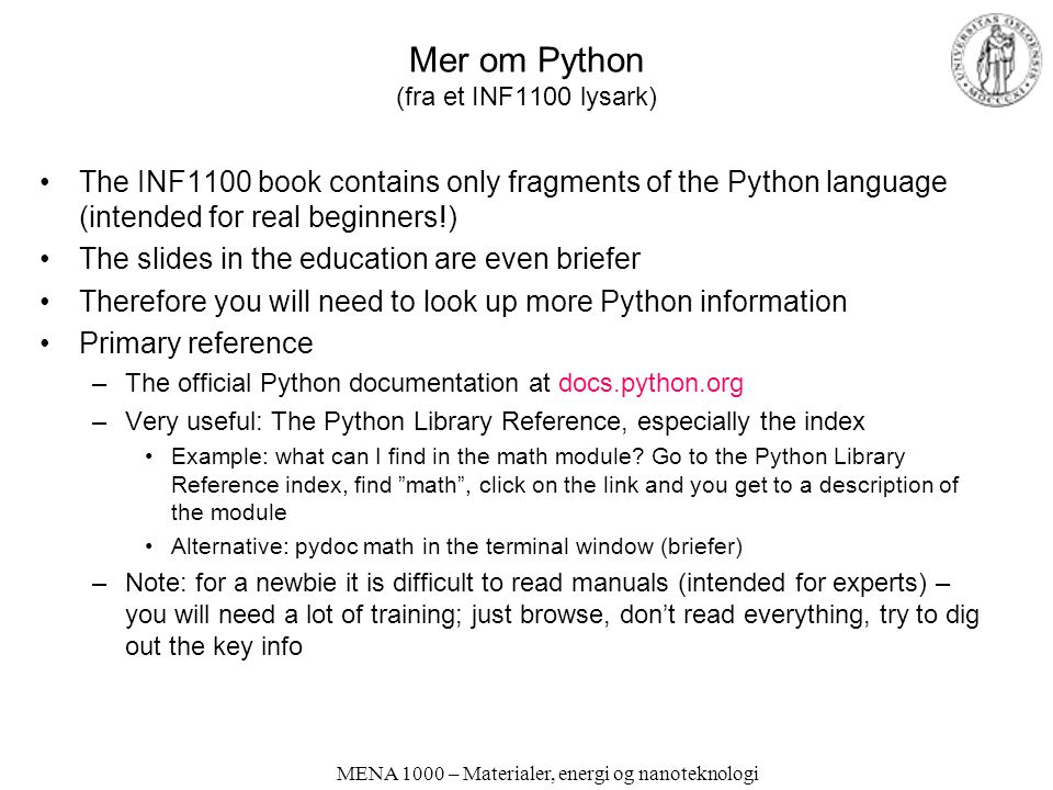 MENA 1000 – Materialer, energi og nanoteknologi Mer om Python (fra et INF1100 lysark) •The INF1100 book contains only fragments of the Python language