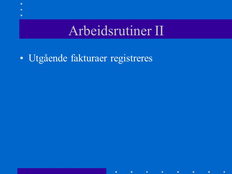 Arbeidsrutiner •Bilag registreres i kladdeboken.