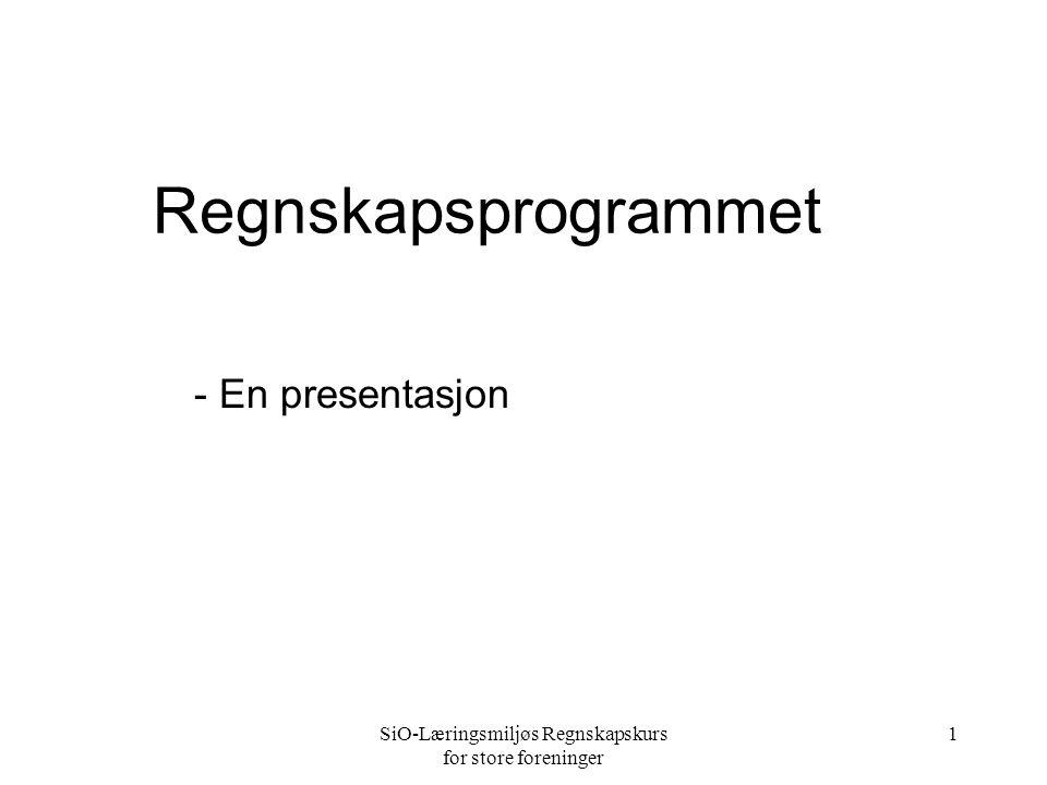 SiO-Læringsmiljøs Regnskapskurs for store foreninger 1 Regnskapsprogrammet - En presentasjon