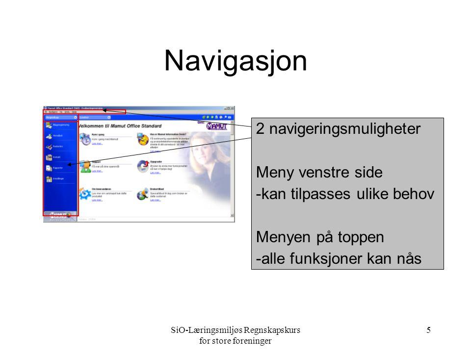 SiO-Læringsmiljøs Regnskapskurs for store foreninger 5 Navigasjon 2 navigeringsmuligheter Meny venstre side -kan tilpasses ulike behov Menyen på toppen -alle funksjoner kan nås