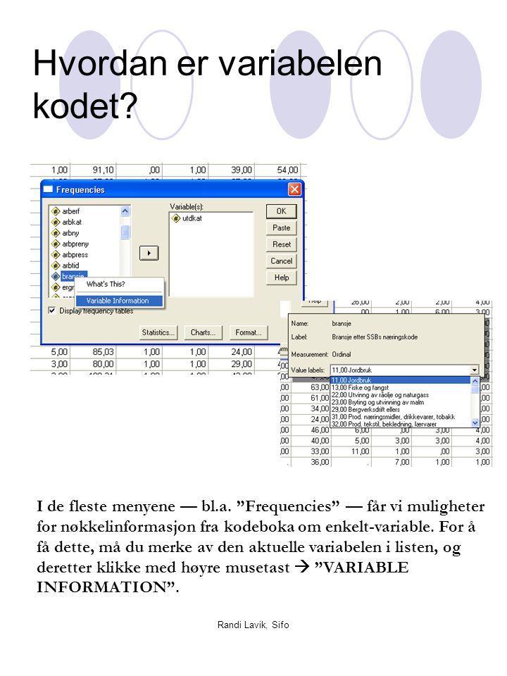 """Randi Lavik, Sifo Hvordan er variabelen kodet? I de fleste menyene — bl.a. """"Frequencies"""" — får vi muligheter for nøkkelinformasjon fra kodeboka om enk"""