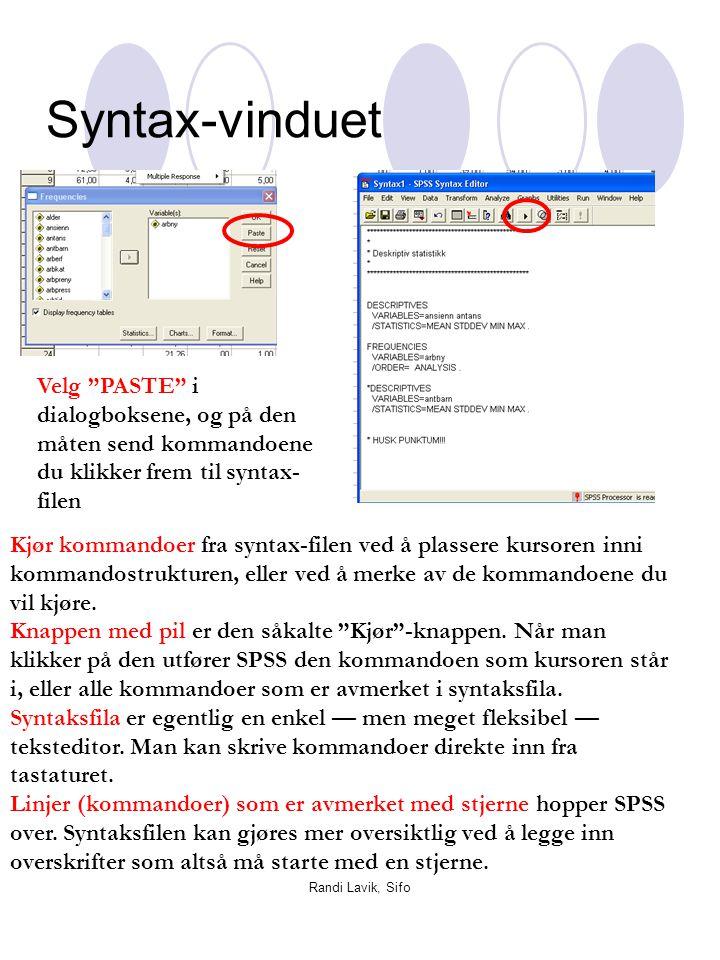 """Randi Lavik, Sifo Syntax-vinduet Velg """"PASTE"""" i dialogboksene, og på den måten send kommandoene du klikker frem til syntax- filen Kjør kommandoer fra"""