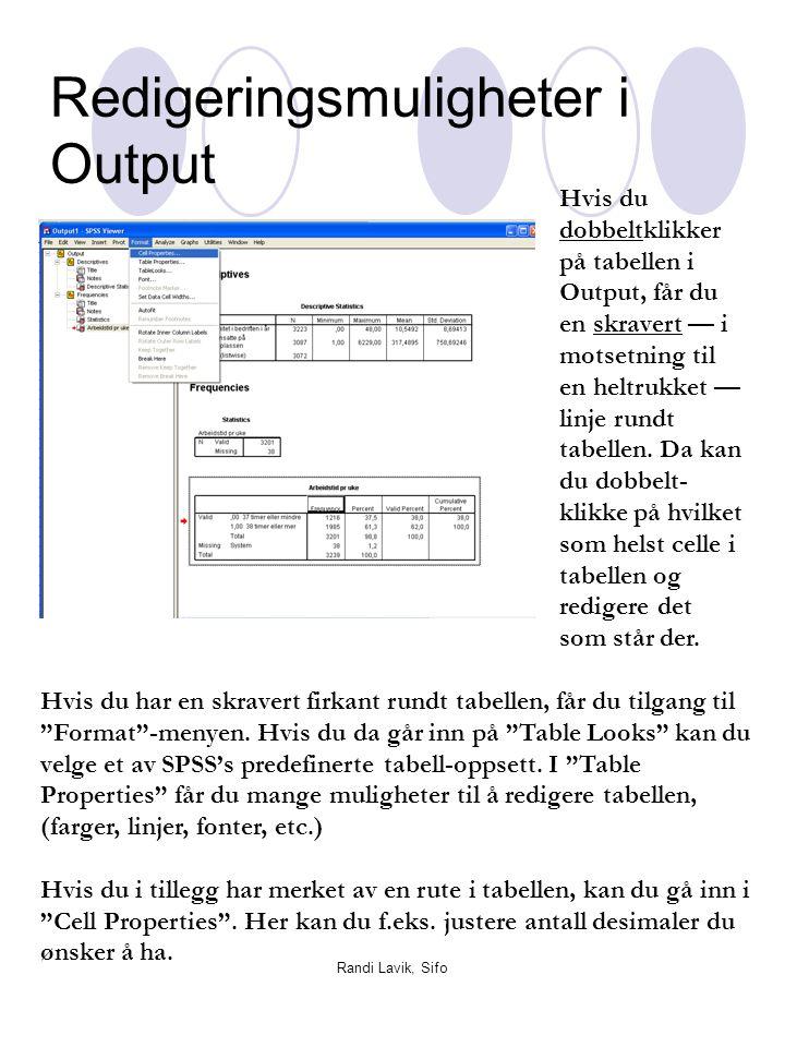 """Randi Lavik, Sifo Redigeringsmuligheter i Output Hvis du har en skravert firkant rundt tabellen, får du tilgang til """"Format""""-menyen. Hvis du da går in"""
