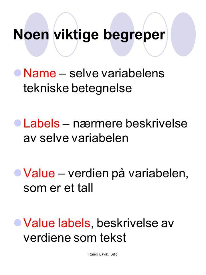Randi Lavik, Sifo Noen viktige begreper  Name – selve variabelens tekniske betegnelse  Labels – nærmere beskrivelse av selve variabelen  Value – ve