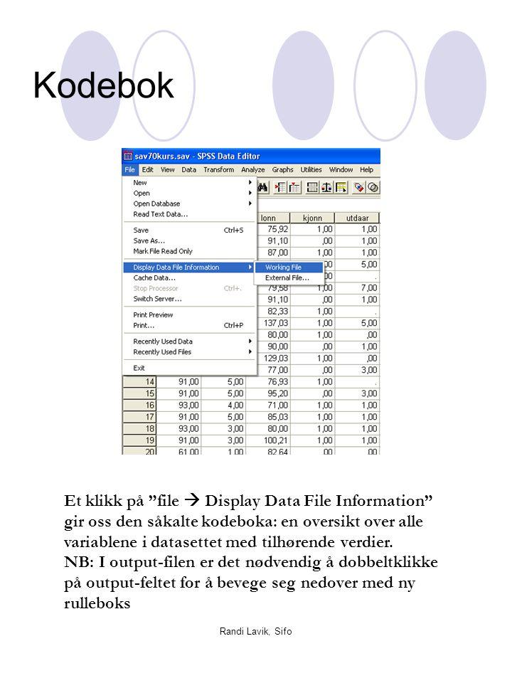 """Randi Lavik, Sifo Kodebok Et klikk på """"file  Display Data File Information"""" gir oss den såkalte kodeboka: en oversikt over alle variablene i datasett"""