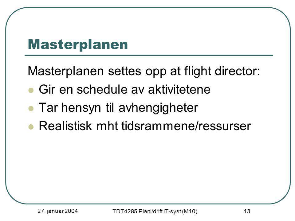 27. januar 2004 TDT4285 Planl/drift IT-syst (M10) 13 Masterplanen Masterplanen settes opp at flight director:  Gir en schedule av aktivitetene  Tar