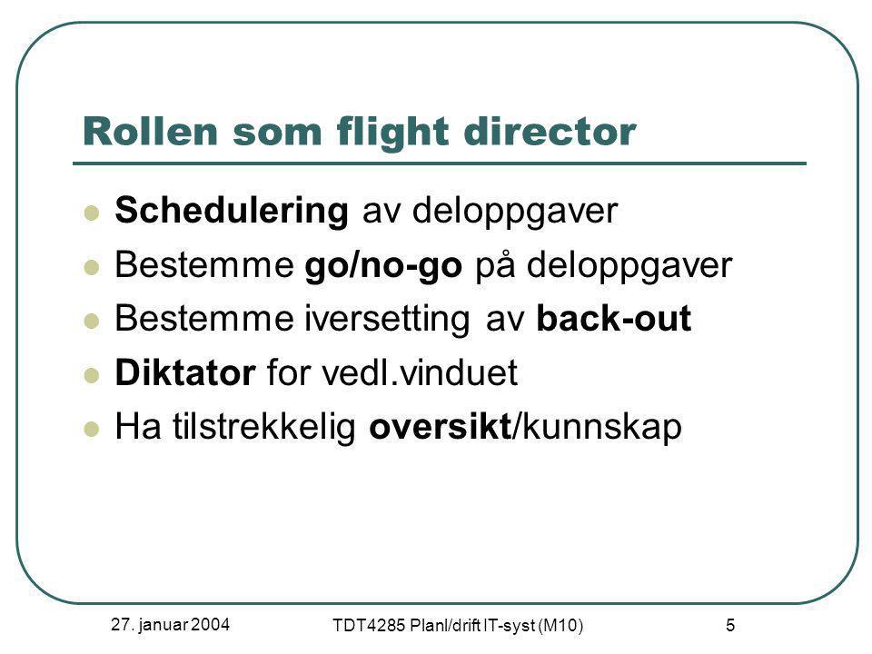 27. januar 2004 TDT4285 Planl/drift IT-syst (M10) 5 Rollen som flight director  Schedulering av deloppgaver  Bestemme go/no-go på deloppgaver  Best