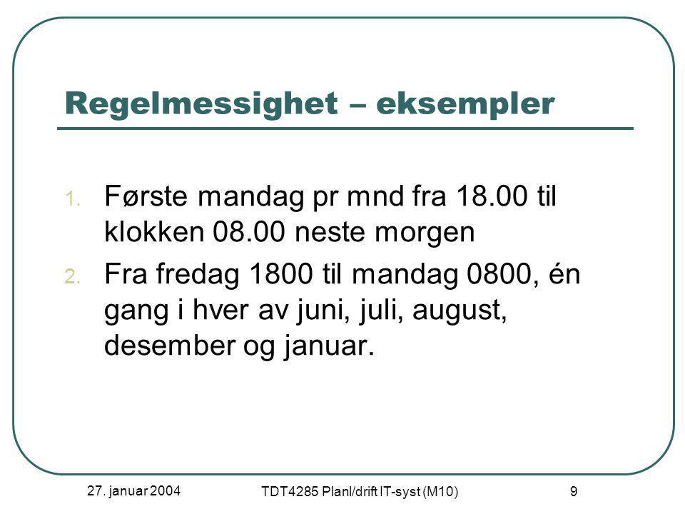 27. januar 2004 TDT4285 Planl/drift IT-syst (M10) 9 Regelmessighet – eksempler 1.